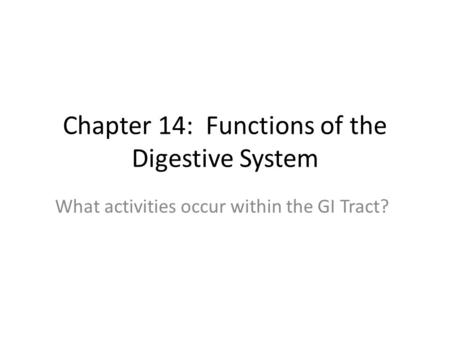 Chapter 14: Functions of the Digestive System What activities occur within the GI Tract?
