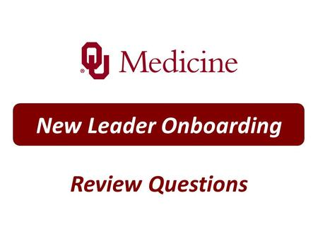 New Leader Onboarding Review Questions. Question 1 What is the name of the enterprise that consists of the OU Medical System, OU Physicians, OU College.