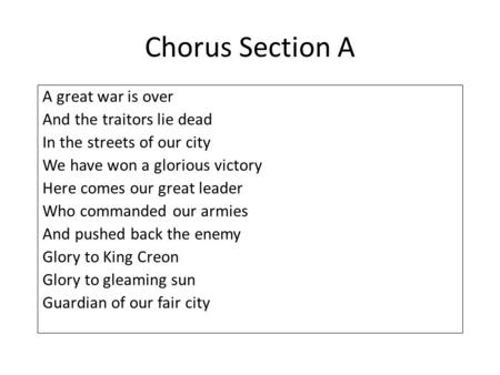Chorus Section A A great war is over And the traitors lie dead In the streets of our city We have won a glorious victory Here comes our great leader Who.