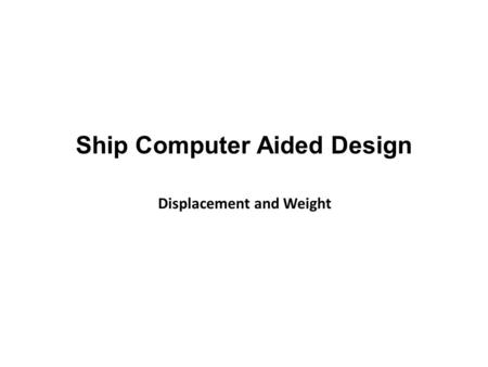 Ship Computer Aided Design Displacement and Weight.