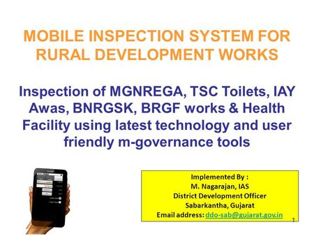 MOBILE INSPECTION SYSTEM FOR RURAL DEVELOPMENT WORKS Inspection of MGNREGA, TSC Toilets, IAY Awas, BNRGSK, BRGF works & Health Facility using latest technology.