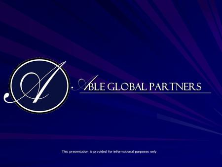 A ble Global Partners This presentation is provided for informational purposes only.