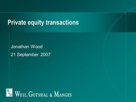 Private equity transactions Jonathan Wood 21 September 2007.
