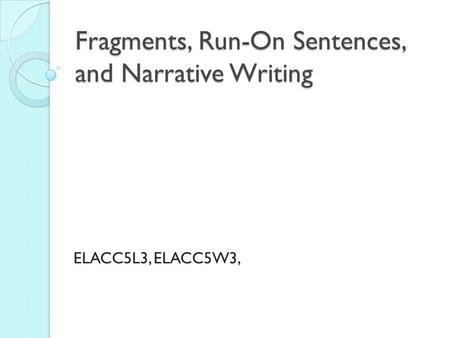 Fragments, Run-On Sentences, and Narrative Writing
