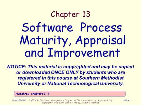 January 20, 2000 CSE 7315 - SW <strong>Project</strong> <strong>Management</strong> / Chapter 13 – SW Process Maturity, Appraisal & Imp Copyright © 1995-2000, Dennis J. Frailey, All Rights.