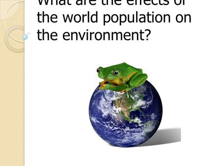 What are the effects of the world population on the environment?