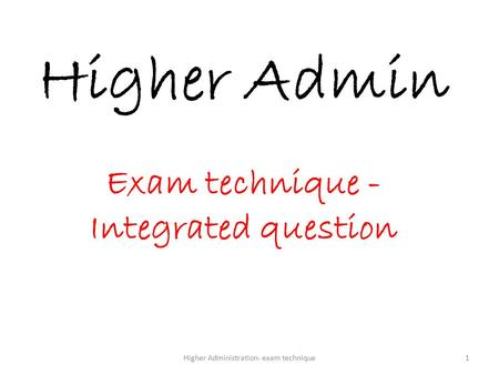 Higher Administration- exam technique1 Higher Admin Exam technique - Integrated question.