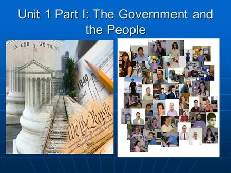 Unit 1 Part I: The Government and the People. Civics The Study of the Rights and Duties of citizens of a community The Study of the Rights and Duties.