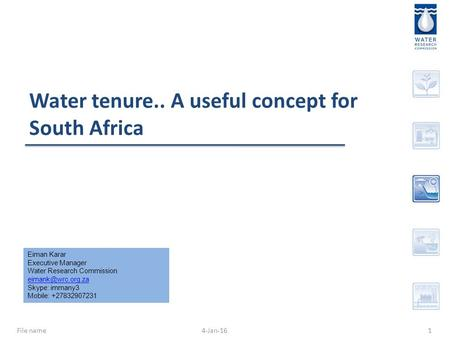 Water tenure.. A useful concept for South Africa 4-Jan-16File name1 Eiman Karar Executive Manager Water Research Commission Skype: immany3.