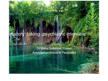 History taking,psychiatric interview Dr Maha Suliaman Younis Assistant professor in Psychiatry.