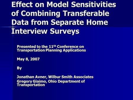 Effect on Model Sensitivities of Combining Transferable Data from Separate Home Interview Surveys Presented to the 11 th Conference on Transportation Planning.