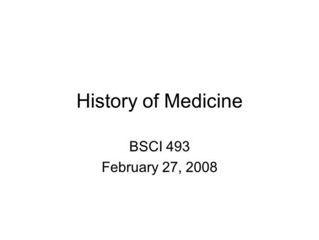 History of Medicine BSCI 493 February 27, 2008. A Brief History 2000 BC: Here, eat this root. 1000 AD: That root is heathen. Here, say this prayer. 1850: