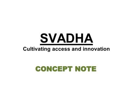 SVADHA Cultivating access and innovation. What will Svadha do? Develop farm management and planning tools to enable help farm systems get more sustainable.