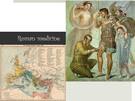 Roman medicine. Introduction  The Romans incorporated both a scientific and mythological approach to medicine and health care. They adopted much of the.