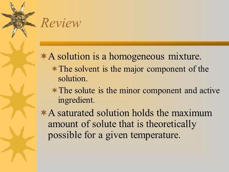 Review A solution is a homogeneous mixture.