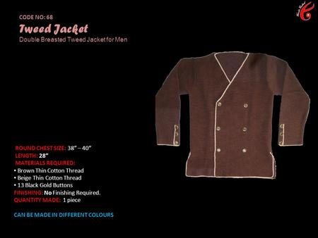 "CODE NO: 68 Tweed Jacket Double Breasted Tweed Jacket for Men ROUND CHEST SIZE: 38"" – 40"" LENGTH: 28"" MATERIALS REQUIRED: Brown Thin Cotton Thread Beige."