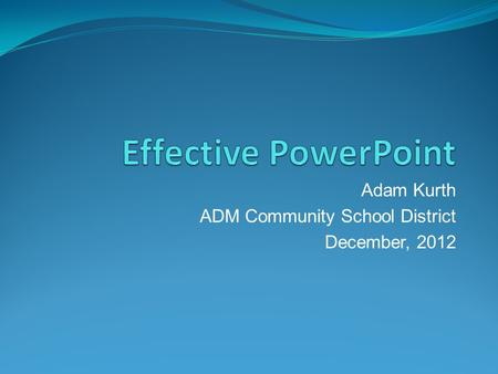 Adam Kurth ADM Community School District December, 2012.