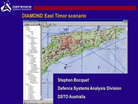 DIAMOND East Timor scenario Stephen Bocquet Defence Systems Analysis Division DSTO Australia.
