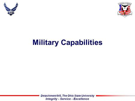 Detachment 645, The Ohio State University Integrity - Service - Excellence Military Capabilities.