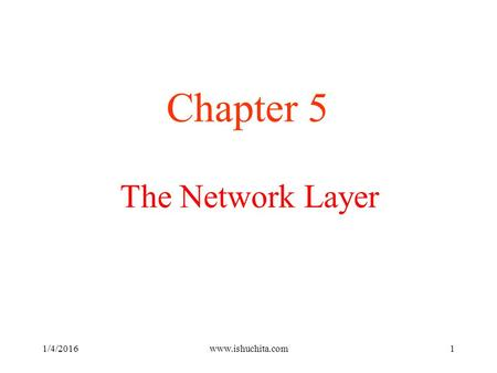 The Network Layer Chapter 5 1/4/2016www.ishuchita.com1.