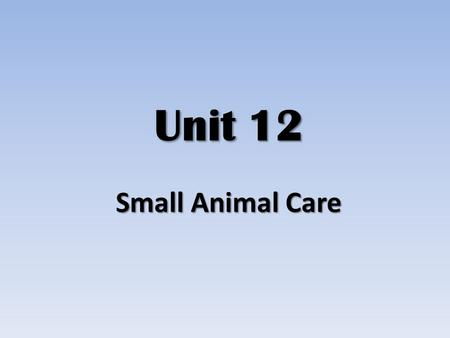 Unit 12 Small Animal Care.