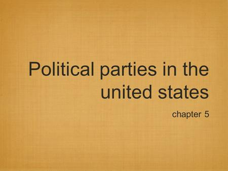 Political parties in the united states chapter 5.