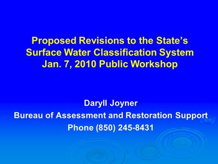 Proposed Revisions to the State's Surface Water Classification System Jan. 7, 2010 Public Workshop Daryll Joyner Bureau of Assessment and Restoration Support.