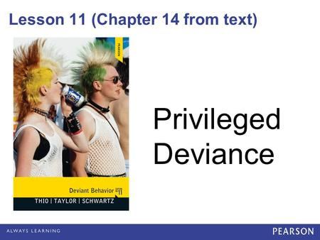 Lesson 11 (Chapter 14 from text) Privileged Deviance.