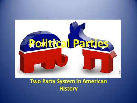 Political Parties Two Party System in American History.