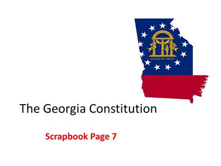 The Georgia Constitution Scrapbook Page 7. Explain the basic structure of the Georgia Constitution The Georgia Constitution is a bicameral government.