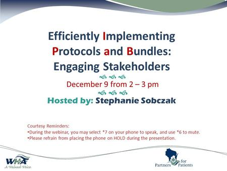 Efficiently Implementing Protocols and Bundles: Engaging Stakeholders    December 9 from 2 – 3 pm    Hosted by: Stephanie Sobczak Courtesy Reminders: