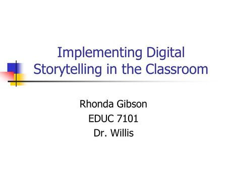 Implementing Digital Storytelling in the Classroom Rhonda Gibson EDUC 7101 Dr. Willis.
