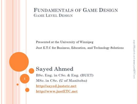 F UNDAMENTALS OF G AME D ESIGN G AME L EVEL D ESIGN Sayed Ahmed BSc. Eng. in CSc. & Eng. (BUET) MSc. in CSc. (U of Manitoba)