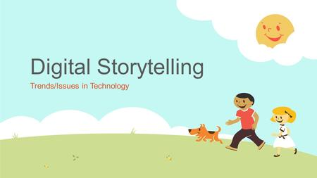 Digital Storytelling Trends/Issues in Technology.