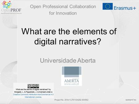 Openprof.eu Project No. 2014-1-LT01-KA202-000562 What are the elements of digital narratives? Universidade Aberta Open Professional Collaboration for Innovation.