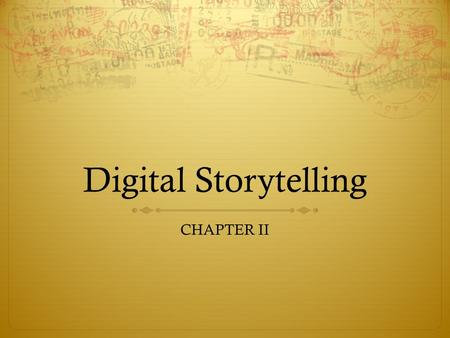 Digital Storytelling CHAPTER II. How to Tell a Great Story  1. Find the Story  2. Map Your Story  3. Capture Your Audience's Attention  4. Tell Your.