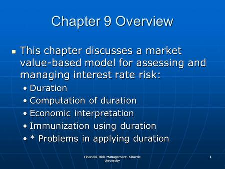 Financial Risk Management, Skövde University 1 Chapter 9 Overview This chapter discusses a market value-based model for assessing and managing interest.