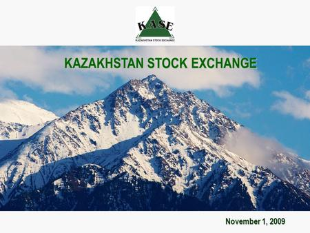 November 1, 2009 KAZAKHSTAN STOCK EXCHANGE. KASE – Coeval of Tenge KASE was established on November 17, 1993 under the name of Kazakh Inter-bank Currency.