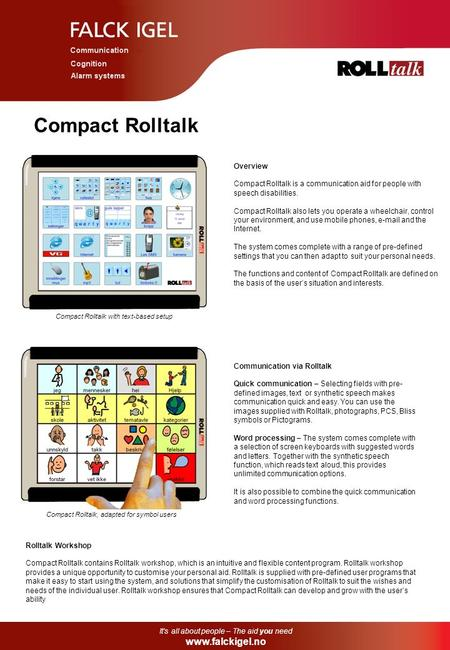 Compact Rolltalk Overview Compact Rolltalk is a communication aid for people with speech disabilities. Compact Rolltalk also lets you operate a wheelchair,