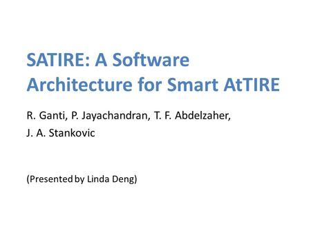 SATIRE: A Software Architecture for Smart AtTIRE R. Ganti, P. Jayachandran, T. F. Abdelzaher, J. A. Stankovic (Presented by Linda Deng)