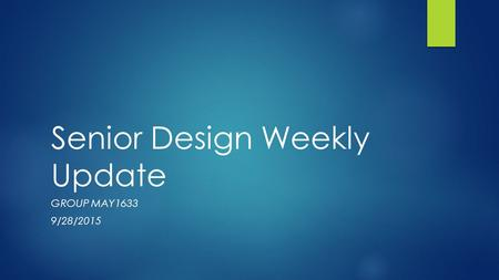 Senior Design Weekly Update GROUP MAY1633 9/28/2015.