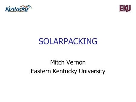 SOLARPACKING Mitch Vernon Eastern Kentucky University.