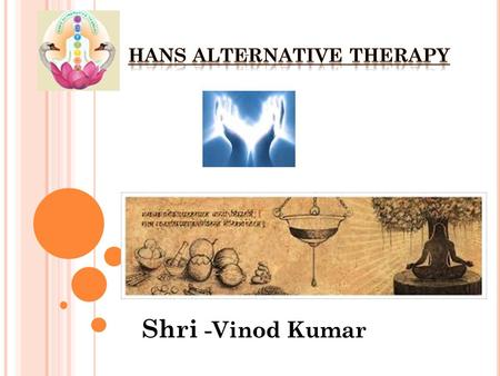 Shri -Vinod Kumar. H EALER AND MASSAGE THERAPIST SHRI. V INOD KUMAR OFFERS HEALING AND MASSAGE SESSIONS IN EUROPE AND NORTH AMERICA. This massage is no.