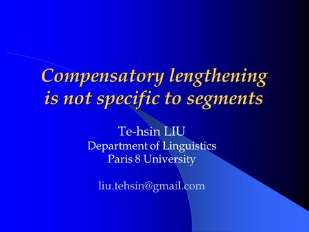 Compensatory lengthening is not specific to segments Te-hsin LIU Department of Linguistics Paris 8 University