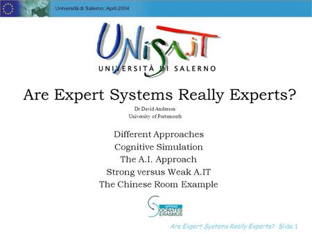 Are Expert Systems Really Experts? Introduction to Expert Systems Slide 1 Università di Salerno: April 2004 Are Expert Systems Really Experts? Different.