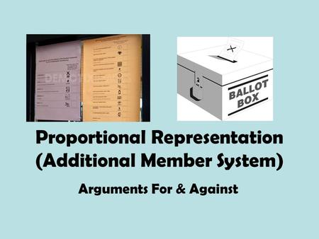 Proportional Representation (Additional Member System) Arguments For & Against.