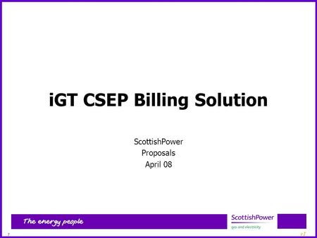 1 v1 iGT CSEP Billing Solution ScottishPower Proposals April 08.