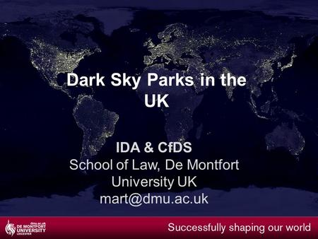 IDA & CfDS School of Law, De Montfort University UK Dark Sky Parks in the UK.