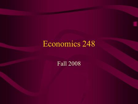 Economics 248 Fall 2008. Contact Information Dr. D.J. McCready P3028  Office Hours: –10:00 – 11:00 Tuesday and.
