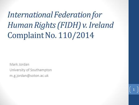 International Federation for Human Rights (FIDH) v. Ireland Complaint No. 110/2014 Mark Jordan University of Southampton 1.